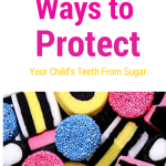 Helpful Ways To Protect Your Child's Teeth From Sugar