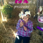 21 Ways To Piss Off A Preschooler