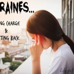 Migraines – Tips on Taking Charge & Fighting Back